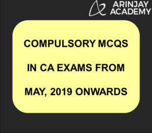 Compulsory MCQs in CA Exams from May, 2019 onwards | Arinjay