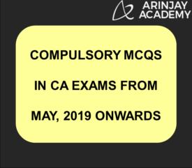 Compulsory MCQs in CA Exams from May, 2019 onwards | Arinjay Academy