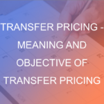 Transfer Pricing Meaning and Objective of Transfer Pricing