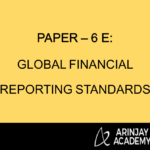 PAPER – 6 E: GLOBAL FINANCIAL REPORTING STANDARDS