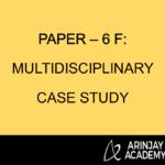 PAPER – 6 F: MULTIDISCIPLINARY CASE STUDY