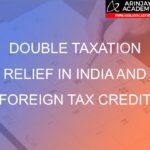 Double Taxation Relief in India and Foreign Tax Credit