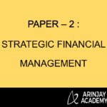 PAPER – 2 : STRATEGIC FINANCIAL MANAGEMENT