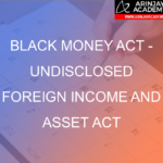 Black Money Act - Undisclosed Foreign Income and Asset Act