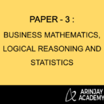 Paper - 3 : Business Mathematics, Logical Reasoning and Statistics