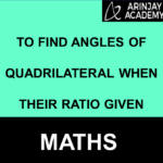To Find Angles Of Quadrilateral When Their Ratio Given