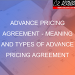 Advance Pricing Agreement - Meaning and Types of Advance Pricing agreement