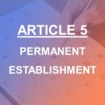 ARTICLE 5 PERMANENT ESTABLISHMENT