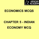 Economics MCQS - Chapter 5 - Indian Economy MCQ