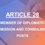 ARTICLE 28 MEMBER OF DIPLOMATIC MISSION AND CONSULAR POSTS