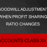 Goodwill Adjustment When Profit Sharing Ratio Changes