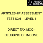 Articleship assessment test ICAI - Level 1 | Direct Tax MCQ - Clubbing of Income