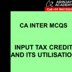 CA Inter MCQs Indirect Tax - Input Tax Credit and its Utilisation