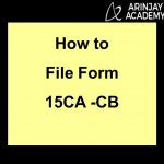How to File Form 15CA -CB
