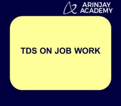 Tds On Job Work Section 194c Arinjay Academy