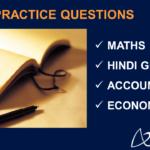 Practice Questions - Maths, Hindi Grammar, Accountancy & Economics