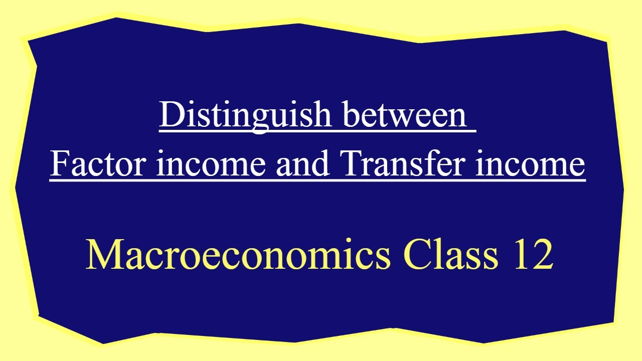 Distinguish between Factor income and Transfer income