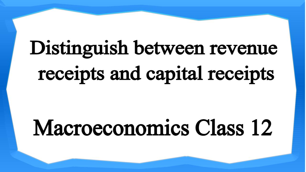 Distinguish between revenue receipts and capital receipts