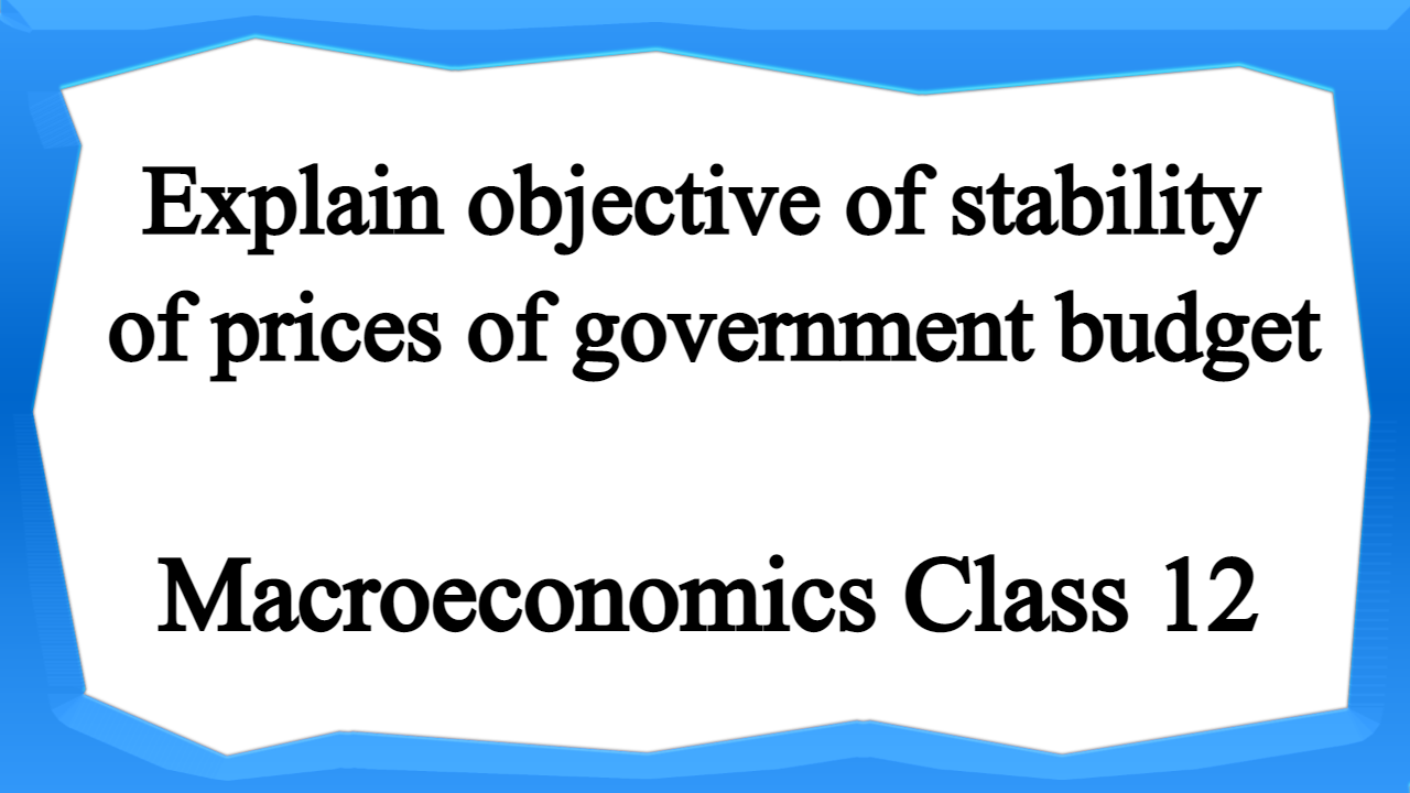 Explain objective of stability of prices of government budget