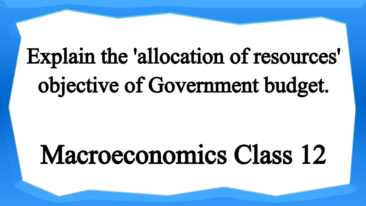 Explain the allocation of resources objective of Government budget