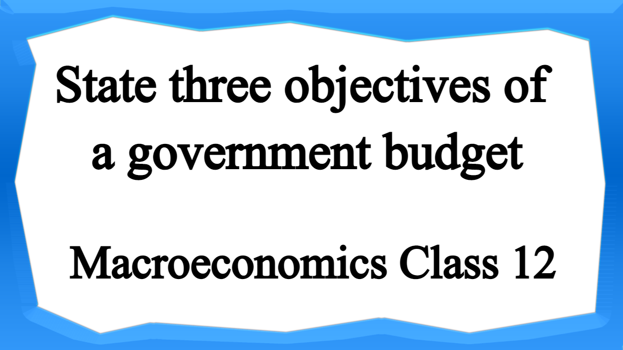 State three objectives of a government budget