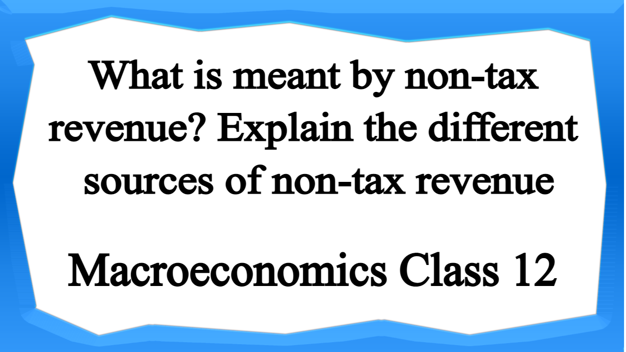 What is meant by non-tax revenue Explain the different sources of non-tax revenue
